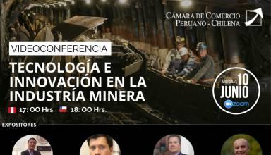 CONFERENCIA VIRTUAL MINERA PERÚ - CHILE : Innovación y Tecnología en la industria Minera
